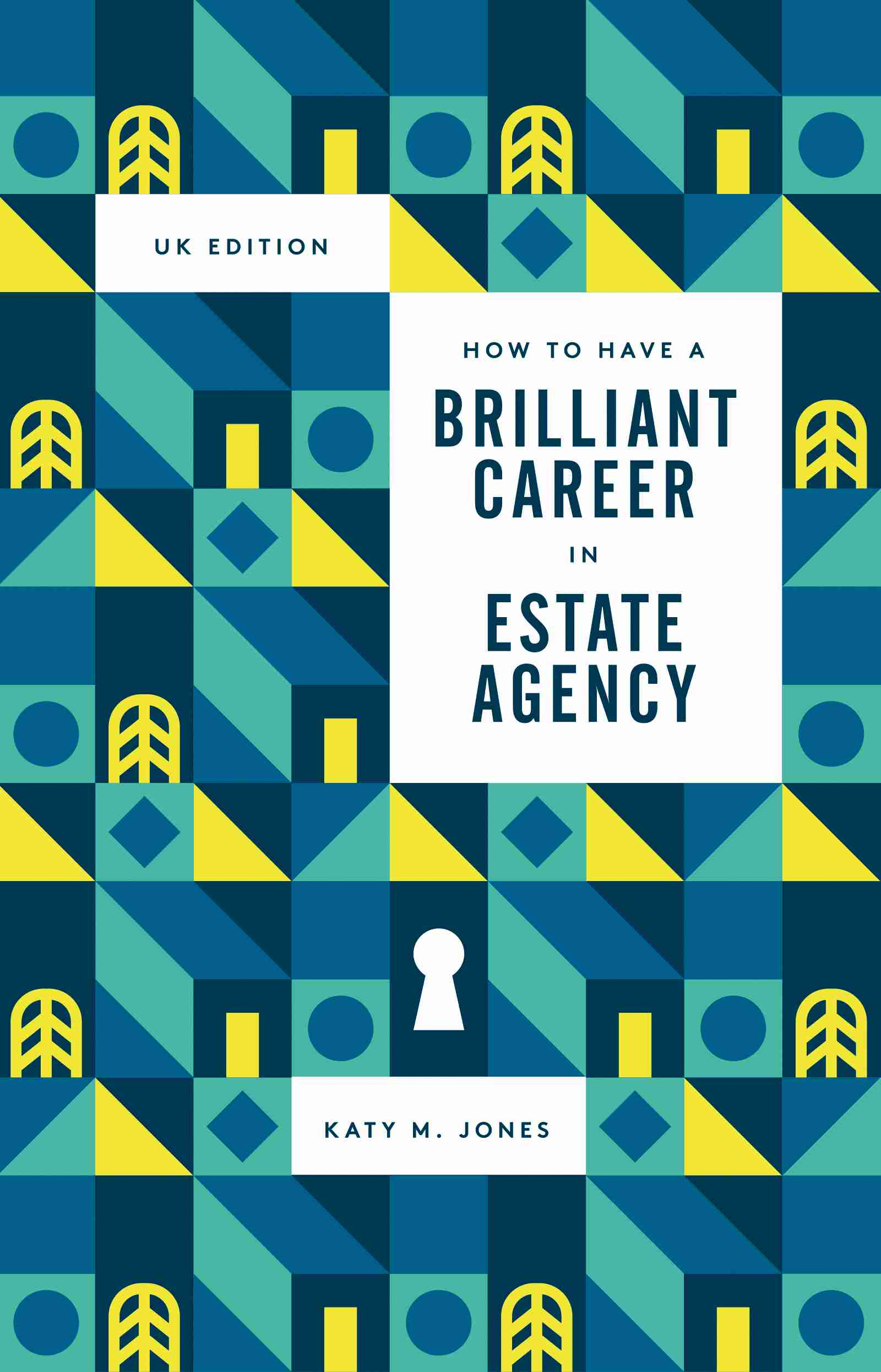 How to Have a Brilliant Career in Estate Agency by Katy M. Jones