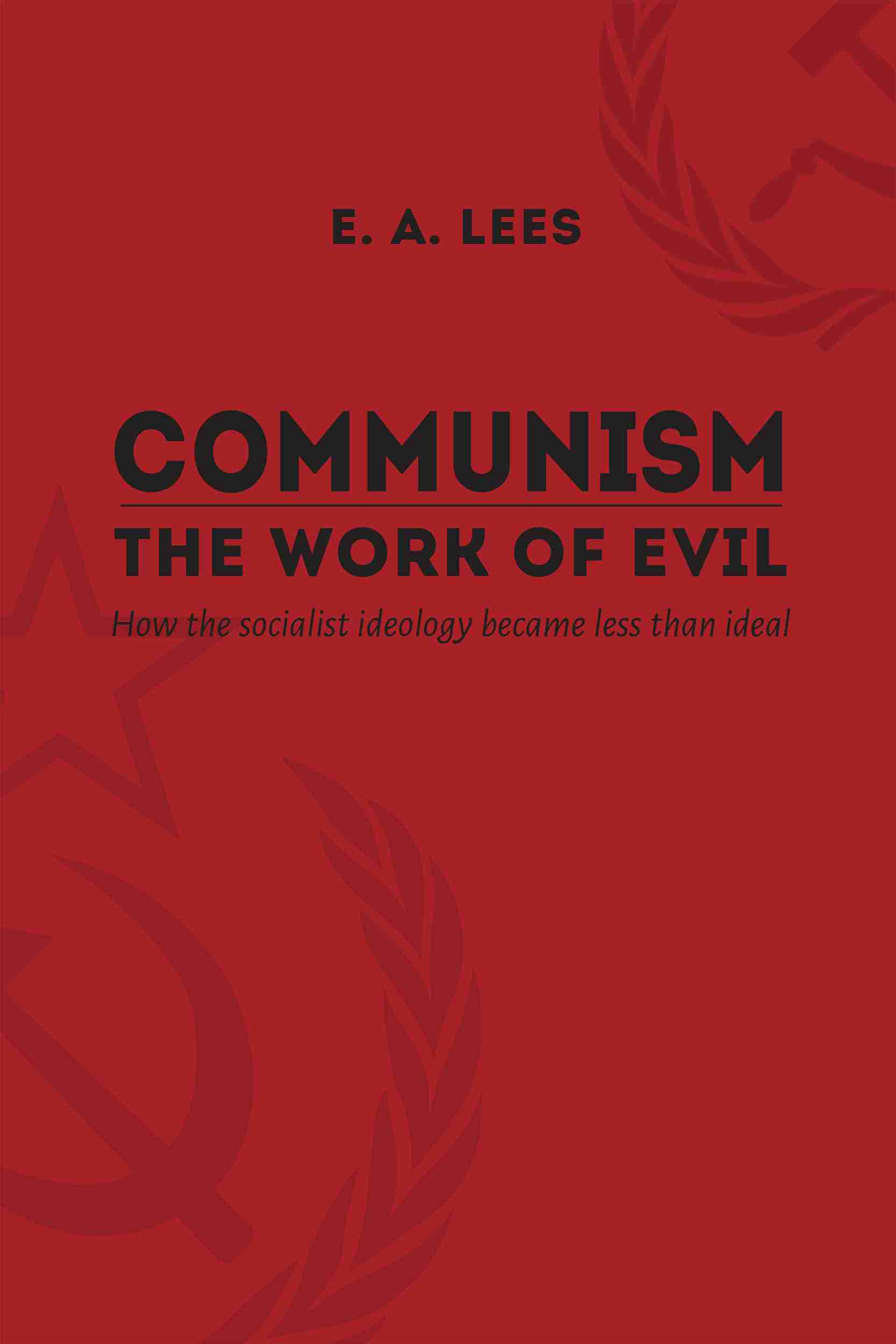 Communism: The Work of Evil by E.A. Lees