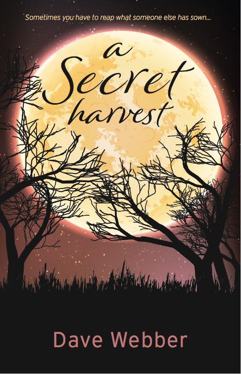 A Secret Harvest by Dave Webber