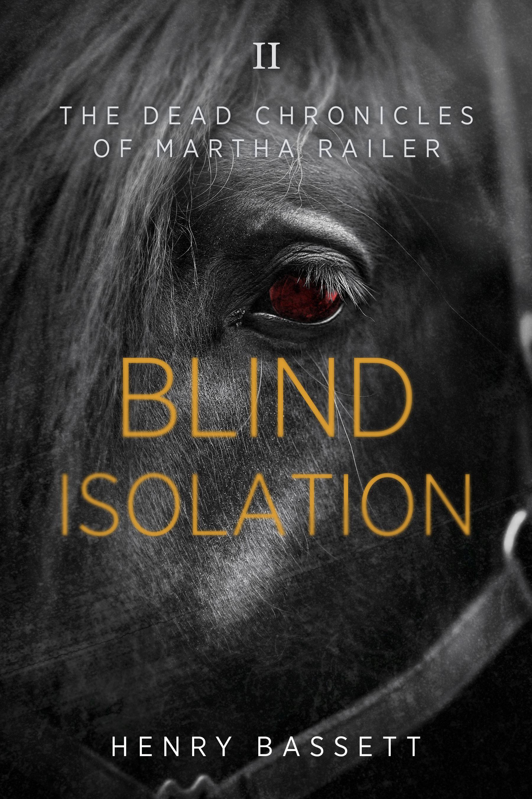 Blind Isolation (The Dead Chronicles of Martha Railer) by Henry Bassett