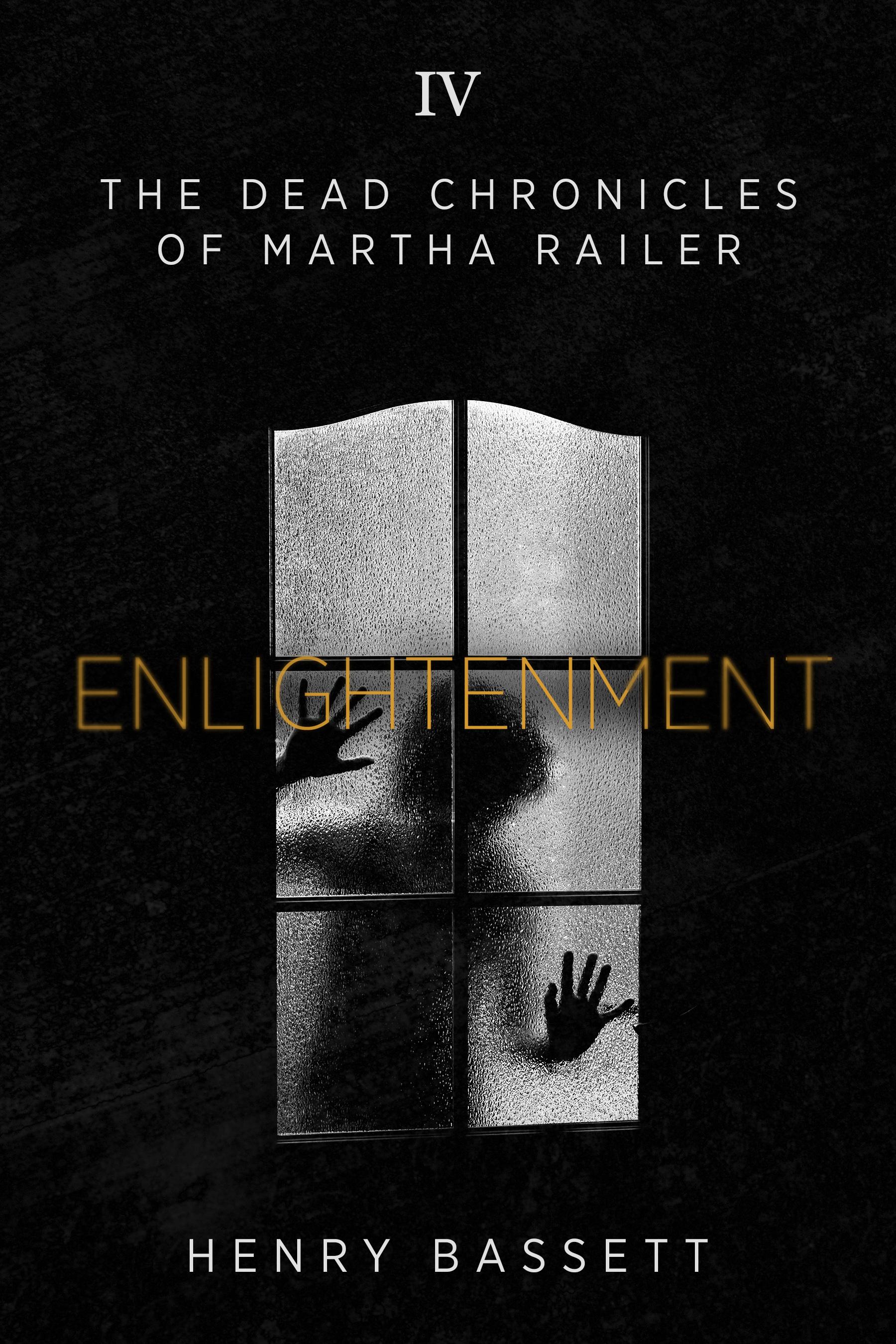 Enlightenment (The Dead Chronicles of Martha Railer) by Henry Bassett