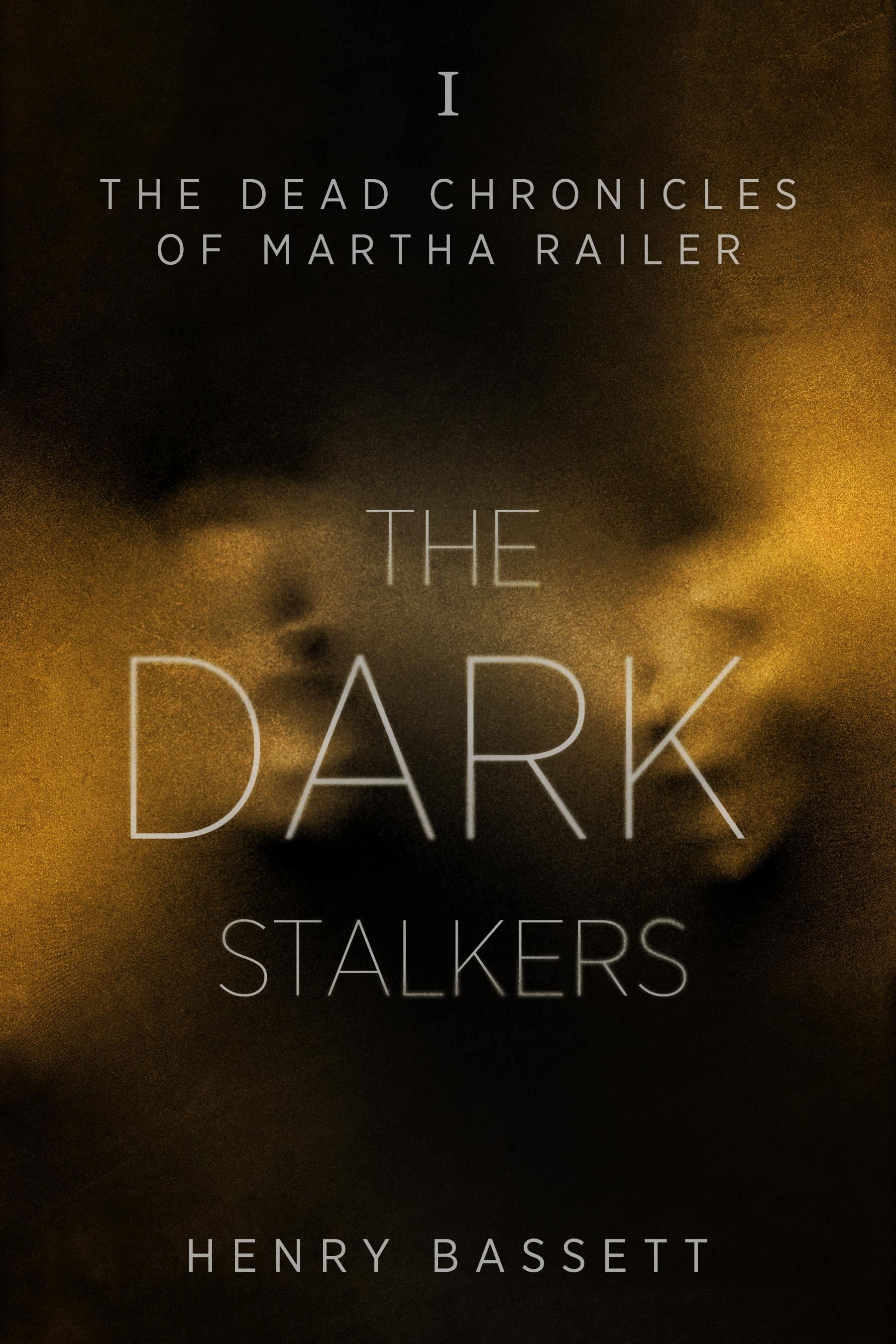 The Dark Stalkers (The Dead Chronicles of Martha Railer) by Henry Bassett
