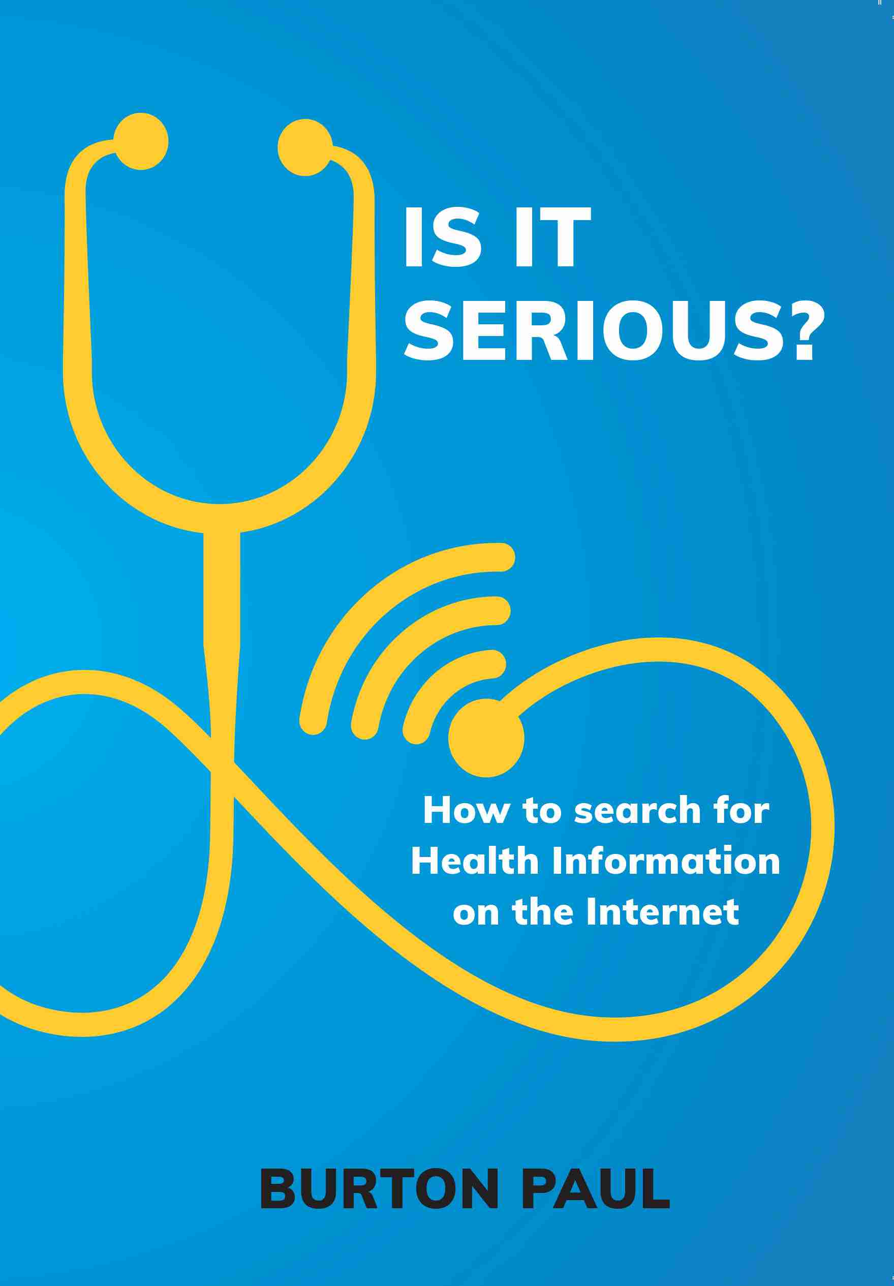Is it Serious?: How to Search for Health Information on the Internet by Burton Paul