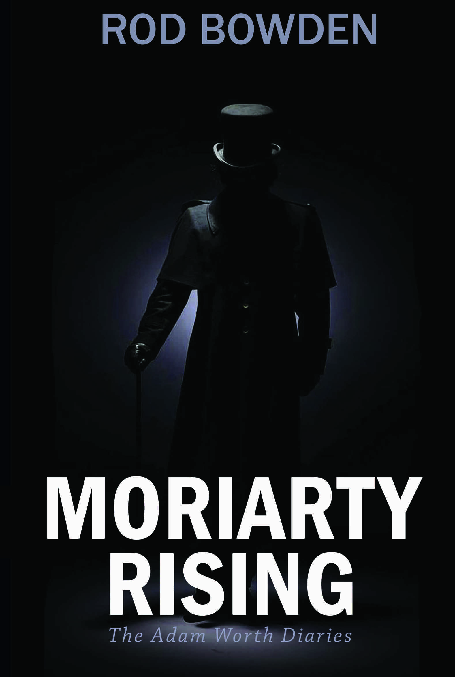 Moriarty Rising: The Adam Worth Diaries, By Rod Bowden